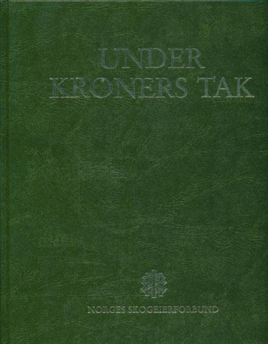 UNDER KRONERS TAK.  Norges Skogeierforbund 75 år.