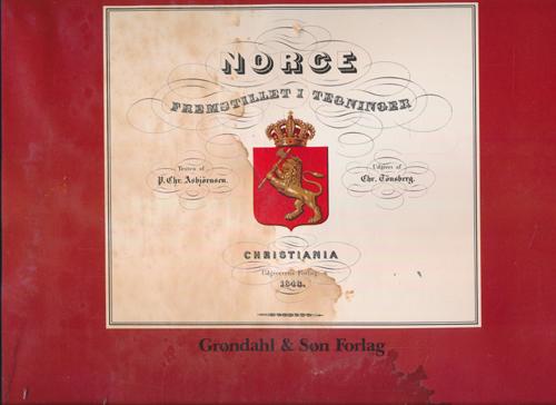 NORGE FREMSTILLET I TEGNINGER.  Texten af P.Chr. Asbjörnsen. Udgivet af Chr. Tönsberg.