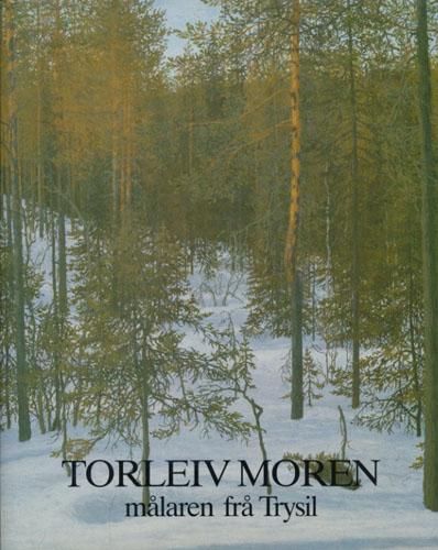 (MOREN, TORLEIV) Torleiv Moren. Målaren frå Trysil.