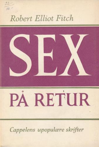 (CAPPELENS UPOPULÆRE SKRIFTER) Sex på retur. Med noen frimodige digresjoner om den sanne kjærlighet.