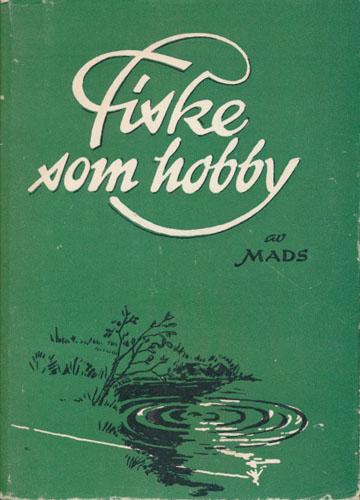 (MADSEN, MADS HENRY:) Fiske som hobby. Av Mads. Med tegninger av forfatteren.