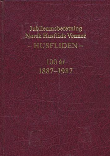 """Jubileumsberetning ved 100-årsjubileet for """"Norsk Husflids Venner"""" -Husfliden- den 2.12.1987."""