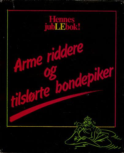 ARME RIDDERE OG TILSLØRTE BONDEPIKER.  Redigert av Sølvi Foseide, Sissel Benneche Osvold og Janneken Øverland.