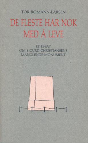 (CHRISTIANSEN, SIGURD) De fleste har nok med å leve. Et essay om Sigurd Christiansens manglende monument.