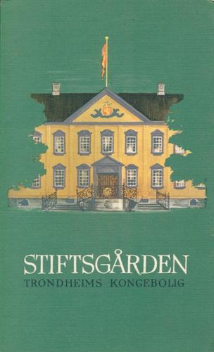 (KULTURMINNER I TRONDHEIM) Stiftsgården. Trondheims kongebolig. Av Wilhelm Swensen.