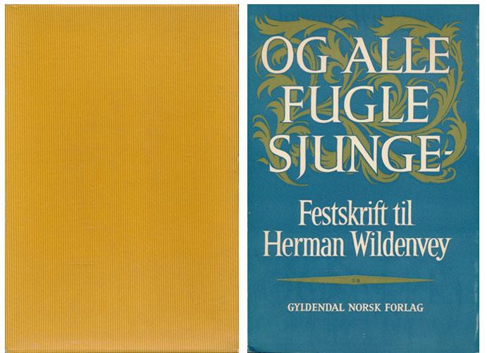 (WILDENVEY, HERMAN) Og alle fugle sjunge -. Festskrift til Herman Wildenvey.