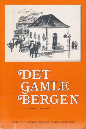 DET GAMLE BERGEN.  Institusjoner og bygninger.