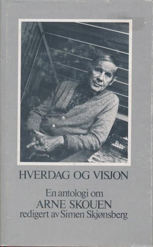 (SKOUEN, ARNE) Hverdag og visjon. En antologi om Arne Skouen. Redigert av Simen Skjønsberg.