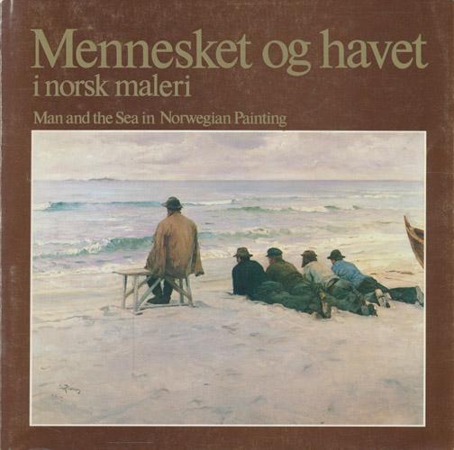 MENNESKET OG HAVET I NORSK MALERI.  Man and the Sea in Norwegian Painting.
