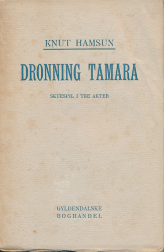 Dronning Tamara. Skuespil i tre akter.