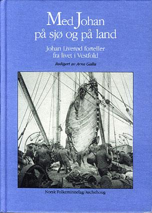 Med Johan på sjø og land. Johan Liverød forteller fra livet i Vestfold. Reidgert av Arne Gallis.