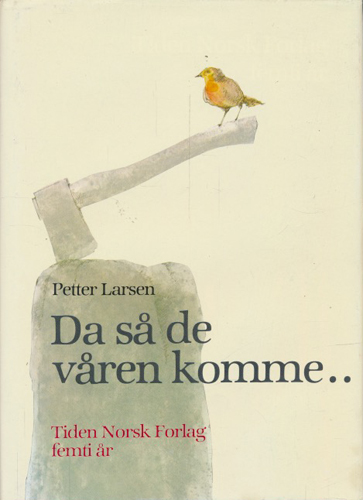 Da så de våren komme... Tiden Norsk Forlag femti år.