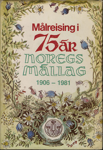 MÅLREISING I 75 ÅR.  Noregs Mållag 1906-1981.