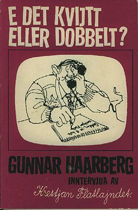 E det kvijtt eller dobbelt. Gunnar Haarberg intervjua av Krestjan Flatlajndet.