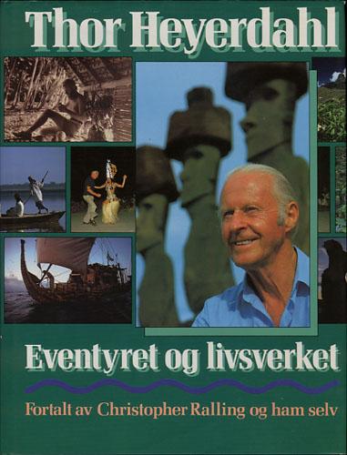 (HEYERDAHL, THOR) Thor Heyerdahl. Eventyret og livsverket. Fortalt av Christopher Ralling og ham selv.