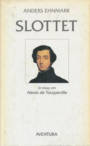 Slottet. Et essay om Alexis de Tocqueville.