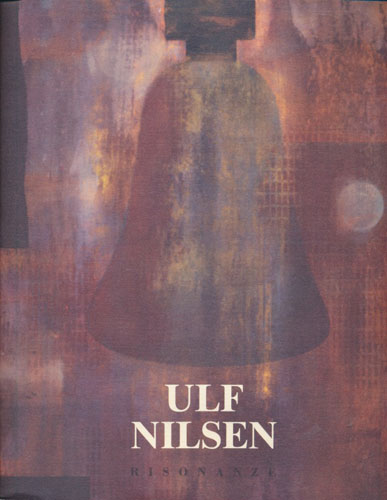 (NILSEN, ULF) Risonanze. A cura di Erik Nordberg-Schulz. Testi di Arnaldo Romani Brizzi, Alessandra Pontecorvo.