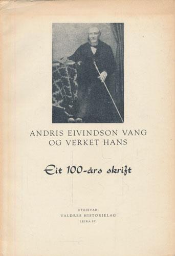 (VANG, ANDRIS EIVINDSON) Andris Eivindson Vang og verket hans. Eit 100-års skrift. Skriftstyrar: Knut Hermundstad.