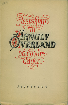 (ØVERLAND, ARNULF) Festskrift til Arnulf Øverland på sekstiårsdagen. Redaksjonskomité: Philip Houm og Gunnar Reiss-Andersen.