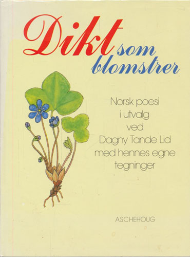 DIKT SOM BLOMSTRER.  Norsk poesi i utvalg ved Dagny Tande Lid med hennes egne tegninger.