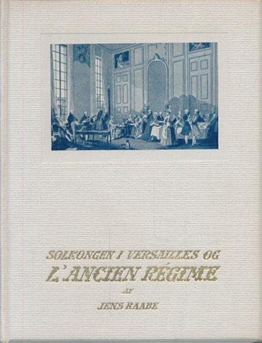 Solkongen i Versailles og L'Ancien Régime. Historiske skildringer fra enevældets tid.