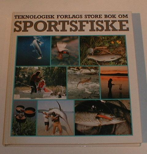 TEKNOLOGISK FORLAGS STORE BOK OM SPORTSFISKE.  Norsk utgave ved Ole Kirkemo.