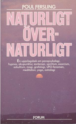 Naturligt - övernaturligt. En uppslagsbok om: Parapsykologi, hypnos, akupunktur, zonterapi, spiritism, exorcism, ockultism, magi, grafologi, UFO-fenomen, meditation, yoga, astrologi.
