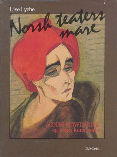 (MOWINCKEL, AGNES) Norsk teaters mare. Agnes Mowinckel og norsk kunstnerliv.