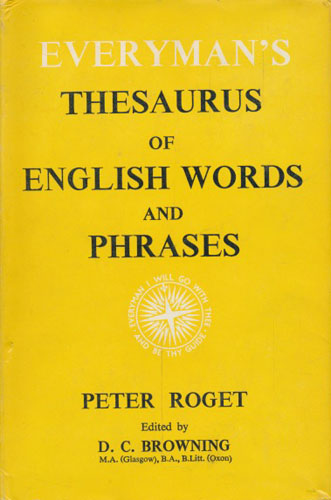 EVERYMAN'S THESAURUS OF ENGLISH WORDS AND PHRASES.  Revised from Peter Roget by D.C. Browning.