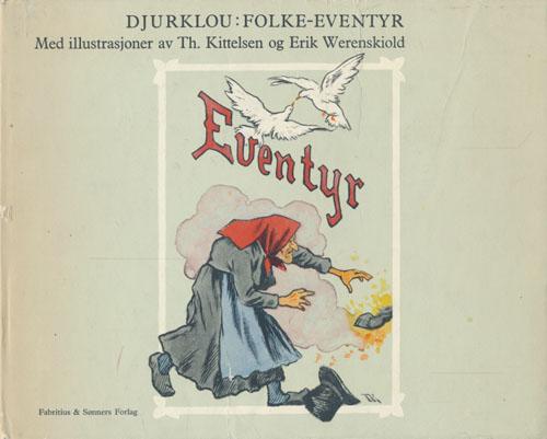 (DJURKLOU, GABRIEL) Folke-eventyr. Med illustrasjoner av Th. Kittelsen og Erik Werenskiold.