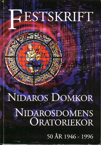 NIDAROS DOMKOR. NIDAROSDOMENS ORATORIEKOR 50 ÅR 1946-1996. FESTSKRIFT. (Omslagstittel).