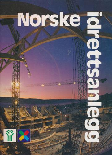 NORSKE IDRETTSANLEGG.  Redaktør: Arvid Eriksen (tekst), Jan Greve (bilder).