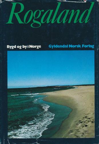 (BYGD OG BY I NORGE) ROGALAND.  Under redaksjon av Alf Aadnøy.