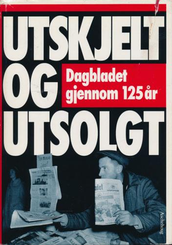 Dagbladet gjennom 125 år. Utskjelt og utsolgt.