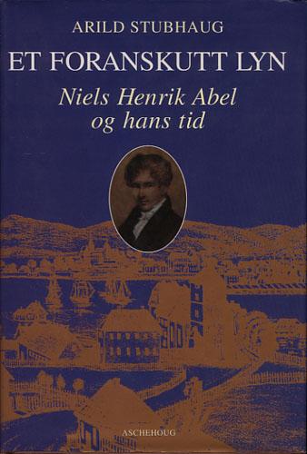 (ABEL, NIELS HENRIK) Et foranskutt lyn. Niels Henrik Abel og hans tid.