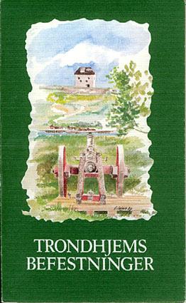 (KULTURMINNER I TRONDHEIM) Trondhjems befestninger. Av Erling Bakke.