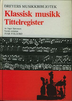 (DREYERS MUSIKKBIBLIOTEK) Klassisk musikk. Tittelregister. Norsk redaktør: Ivar Folgerø.