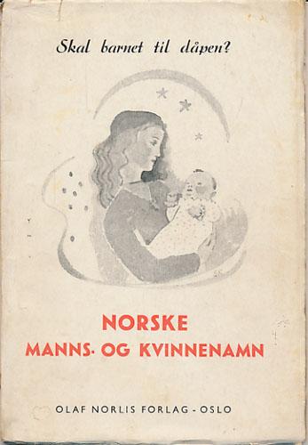 """Norske manns- og kvinne-namn. Med utdrag av """"Lov om person-navn""""."""