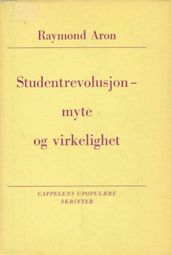 (CAPPELENS UPOPULÆRE SKRIFTER) Studentrevolusjonen - myte og virkelighet. Tanker omkring mairevolusjonen.