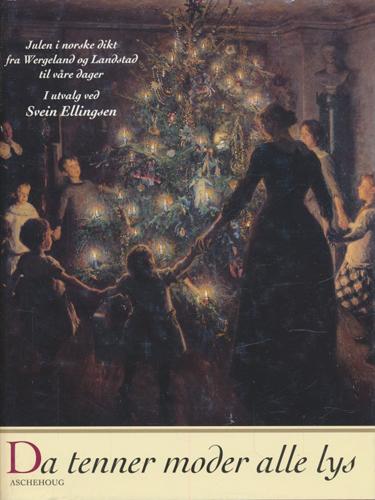 DA TENNER MODER ALLE LYS.  Julen i norske dikt fra Wergeland og Landstad til våre dager. I utvalg ved Svein Ellingsen.