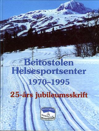 Beitostølen Helsesportsenter. 25-års jubileumsskrift.