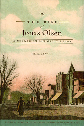 The Rise of Jonas Olsen. A Norwegian Immigrant's Saga. Translated and with an Introduction by Orm Øverland.