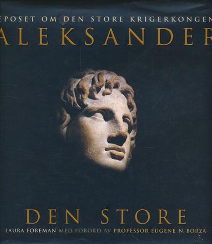 (ALEKSANDER DEN STORE) Aleksander den store. Eposet om den store krigerkongen.