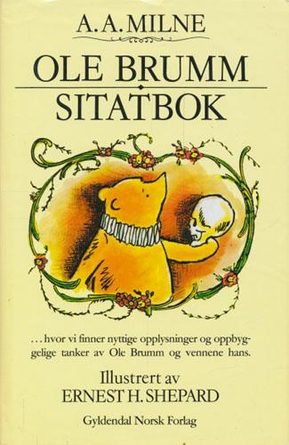 Ole Brumm sitatbok ...hvor vi finner nyttige opplysninger og oppbyggelige tanker av Ole Brumm og vennene hans.