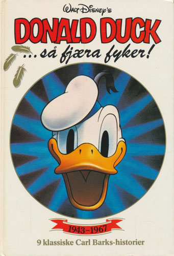 (DISNEY) Donald Duck ...så fjæra fyker! 9 klassiske Carl Barks-Historier - 3 av dem ikke tidligere utgitt i Norge. (1943-1967).