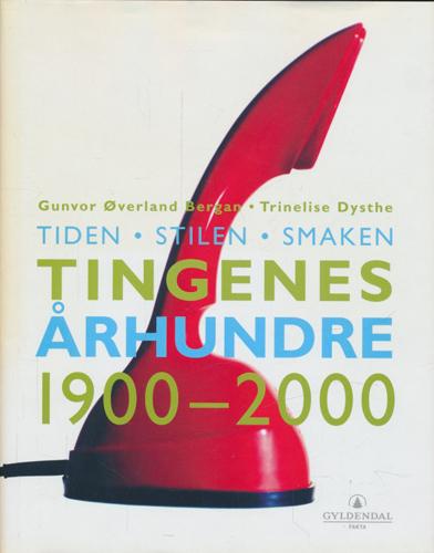 Tiden - stilen - smaken. Tingenes århundre 1900 - 2000.