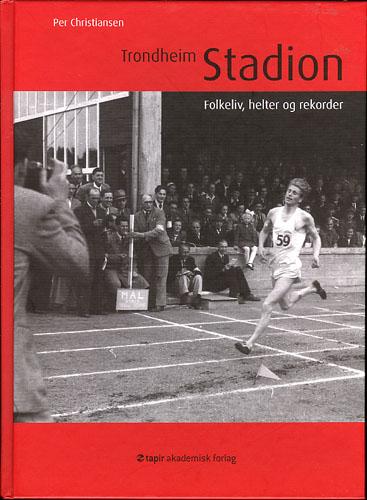 Trondheim Stadion. Folkeliv, helter og rekorder.