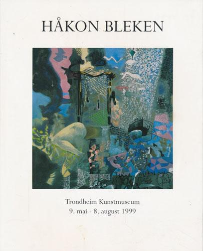 (BLEKEN, HÅKON) HÅKON BLEKEN.  Retrospektiv. Trondheim Kunstmuseum 9. mai - 8. august 1999.