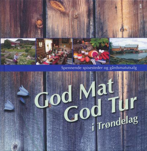 God Mat - God Tur i Trøndelag. Spennende spisesteder og gårdsmatutsalg. En guide til spennende opplevelser.