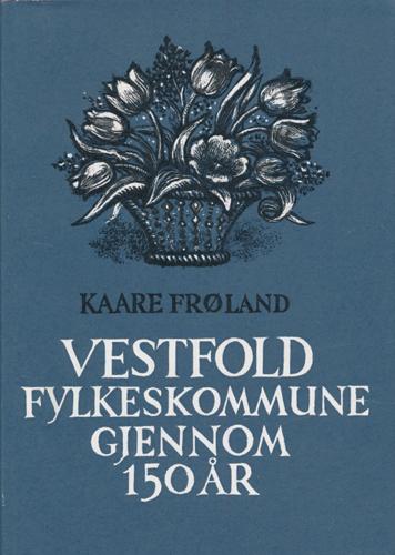 Vestfold Fylkeskommune gjennom 150 år.  -Hovedlinjer i den fylkeskommunale utvikling-.